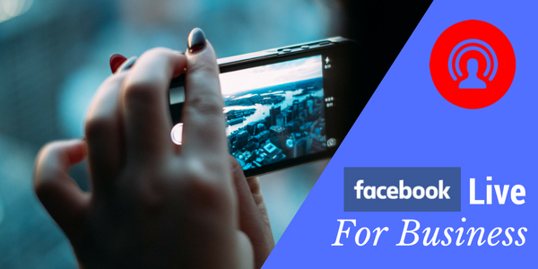 using facebook live for your business