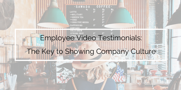 Employee Video Testimonials The Key to Showing Company Culture