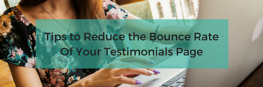 Tips to Reduce the Bounce Rate Of Your Testimonials Page